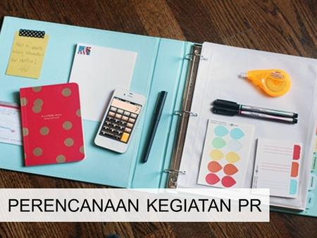 PERENCANAAN KEGIATAN PR. Strategi Perencanaan PR Public Relations consist of all forms of planned communication outwards and inwards between an organization.