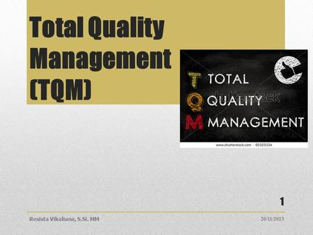 Total Quality Management (TQM) 20/11/2013Resista Vikaliana, S.Si. MM 1.