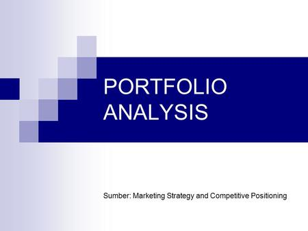 PORTFOLIO ANALYSIS Sumber: Marketing Strategy and Competitive Positioning.