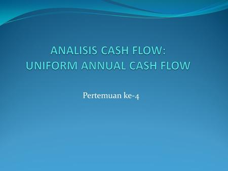 ANALISIS CASH FLOW: UNIFORM ANNUAL CASH FLOW