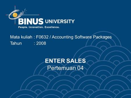 ENTER SALES Pertemuan 04 Mata kuliah : F0632 / Accounting Software Packages Tahun : 2008.