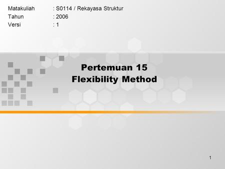 Pertemuan 15 Flexibility Method