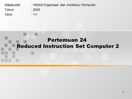 1 Pertemuan 24 Reduced Instruction Set Computer 2 Matakuliah: H0344/Organisasi dan Arsitektur Komputer Tahun: 2005 Versi: 1/1.