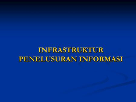 INFRASTRUKTUR PENELUSURAN INFORMASI. INFORMATION SEEKERS 1.Persons as private 2.Students 3.Experts (professionals) 4.Researchers 5.Milling lists (discussion.