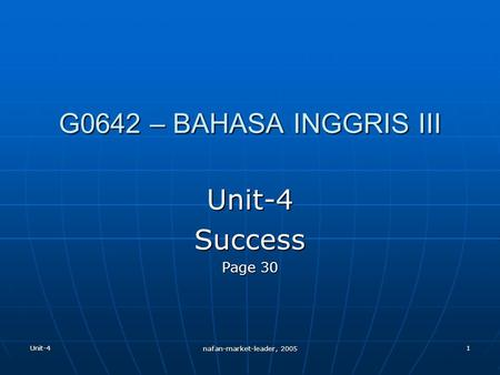 Unit-4 nafan-market-leader, 2005 1 G0642 – BAHASA INGGRIS III Unit-4Success Page 30.