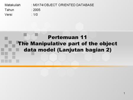 1 Pertemuan 11 The Manipulative part of the object data model (Lanjutan bagian 2) Matakuliah: M0174/OBJECT ORIENTED DATABASE Tahun: 2005 Versi: 1/0.