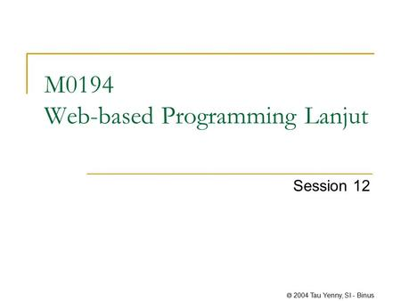  2004 Tau Yenny, SI - Binus M0194 Web-based Programming Lanjut Session 12.