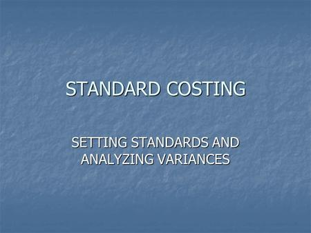 SETTING STANDARDS AND ANALYZING VARIANCES
