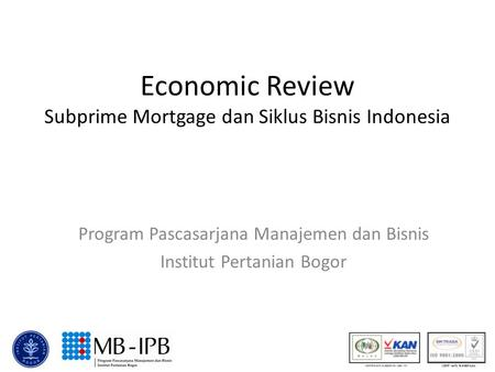 Economic Review Subprime Mortgage dan Siklus Bisnis Indonesia