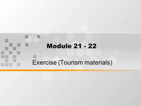 Module 21 - 22 Exercise (Tourism materials). Tourism Articles Tourism Brochures and Leaflets Glossary and Term in Tourism industry Tourism Articles (Bahasa)