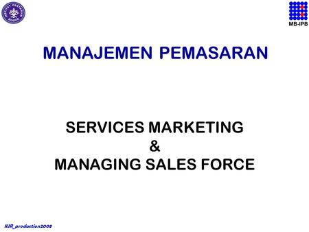 KIR_production2008 MANAJEMEN PEMASARAN SERVICES MARKETING & MANAGING SALES FORCE.