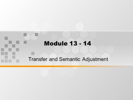 Module 13 - 14 Transfer and Semantic Adjustment.