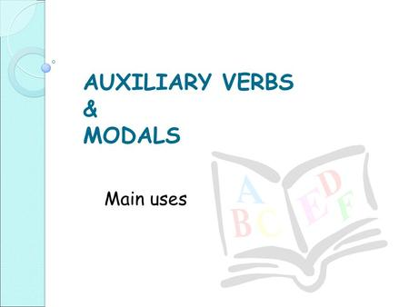 Auxiliary Verbs & Modals