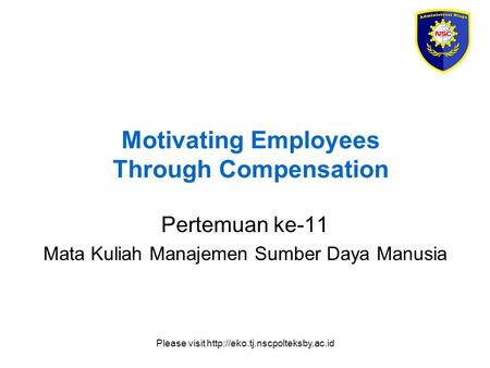 Please visit  Motivating Employees Through Compensation Pertemuan ke-11 Mata Kuliah Manajemen Sumber Daya Manusia.