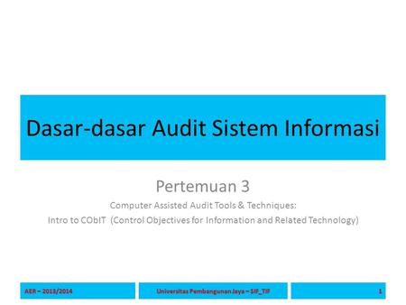 Dasar-dasar Audit Sistem Informasi Pertemuan 3 Computer Assisted Audit Tools & Techniques: Intro to CObIT (Control Objectives for Information and Related.