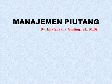 By. Ella Silvana Ginting, SE, M.Si