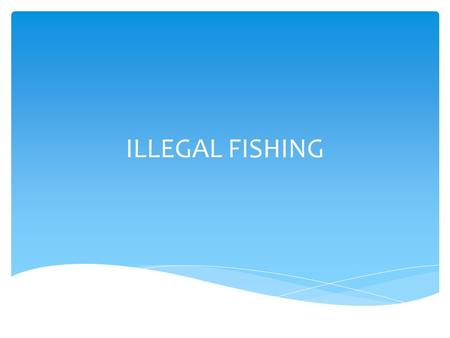 ILLEGAL FISHING.
