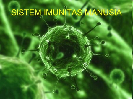 SISTEM IMUNITAS MANUSIA. What is the immune system? The body's defense against disease causing organisms, malfunctioning cells, and foreign particles.