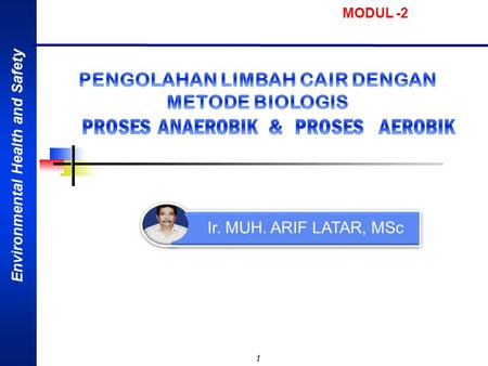Environmental Health and Safety 1 Ir. MUH. ARIF LATAR, MSc MODUL -2.