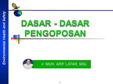 Environmental Health and Safety 1 Ir. MUH. ARIF LATAR, MSc.