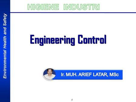 Engineering Control HIGIENE INDUSTRI Ir. MUH. ARIEF LATAR, MSc