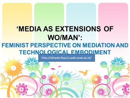 'MEDIA AS EXTENSIONS OF WO/MAN': FEMINIST PERSPECTIVE ON MEDIATION AND TECHNOLOGICAL EMBODIMENT