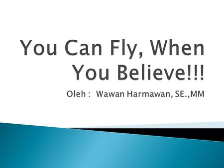 You Can Fly, When You Believe!!!