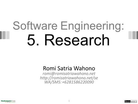 Software Engineering: 5. Research Romi Satria Wahono  WA/SMS: +6281586220090 1.