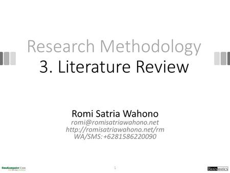Research Methodology 3. Literature Review Romi Satria Wahono  WA/SMS: +6281586220090 1.