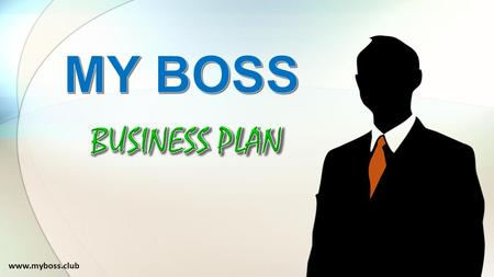 MY BOSS BUSINESS PLAN www.myboss.club.
