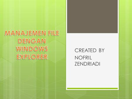 CREATED BY NOFRIL ZENDRIADI. PENGERTIAN WINDOWS EXPLORER Windows Explorer merupakan suatu program aplikasi windows yang digunakan untuk mengoperasikan.
