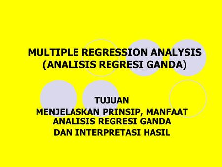 MULTIPLE REGRESSION ANALYSIS (ANALISIS REGRESI GANDA)