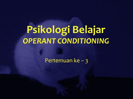 Psikologi Belajar OPERANT CONDITIONING
