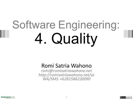 Software Engineering: 4. Quality Romi Satria Wahono  WA/SMS: +6281586220090 1.