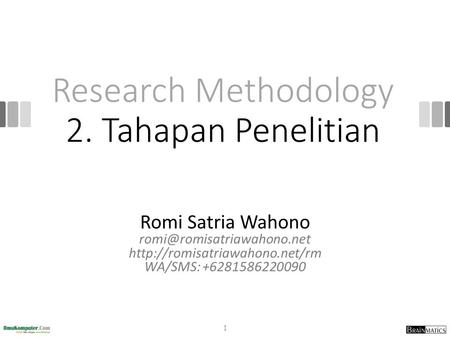 Research Methodology 2. Tahapan Penelitian Romi Satria Wahono  WA/SMS: +6281586220090 1.