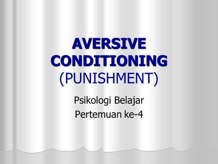 AVERSIVE CONDITIONING AVERSIVE CONDITIONING (PUNISHMENT) Psikologi Belajar Pertemuan ke-4.