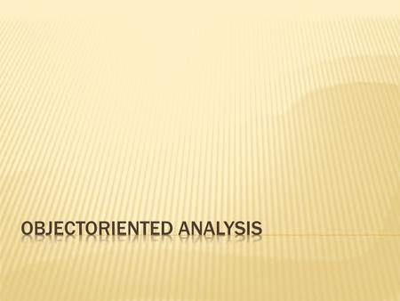 OBJECTORIENTED ANALYSIS