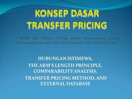 HUBUNGAN ISTIMEWA, THE ARM'S LENGTH PRINCIPLE, COMPARABILITY ANALYSIS, TRANSFER PRICING METHOD, AND EXTERNAL DATABASE ( Istilah lain Transfer Pricing.