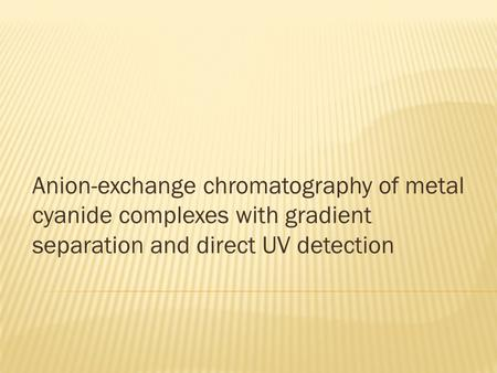 Anion-exchange chromatography of metal cyanide complexes with gradient separation and direct UV detection.