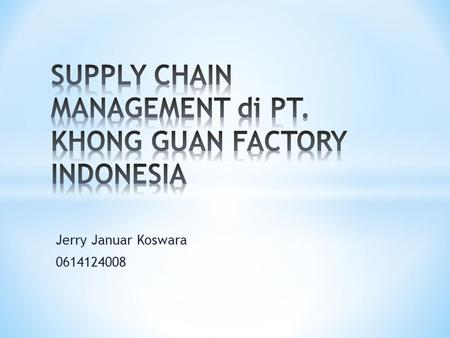SUPPLY CHAIN MANAGEMENT di PT. KHONG GUAN FACTORY INDONESIA