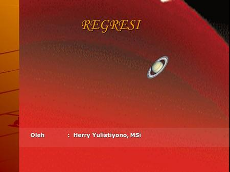 REGRESI Oleh 		:	Herry Yulistiyono, MSi.