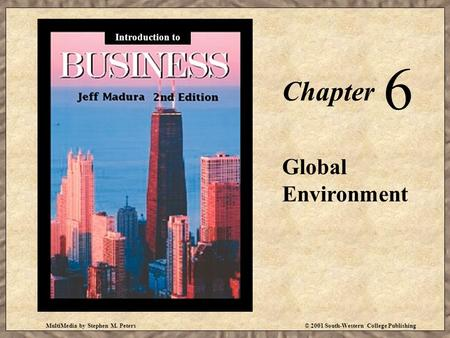 MultiMedia by Stephen M. Peters© 2001 South-Western College Publishing Chapter 6 Global Environment Introduction to.