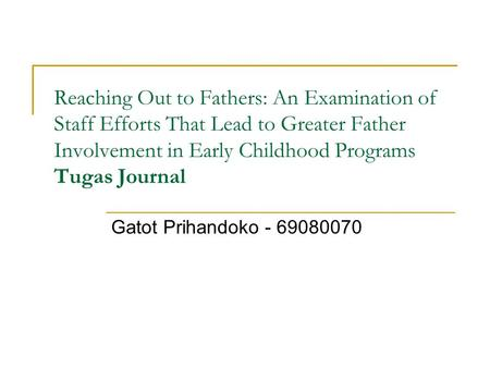 Reaching Out to Fathers: An Examination of Staff Efforts That Lead to Greater Father Involvement in Early Childhood Programs Tugas Journal Gatot Prihandoko.