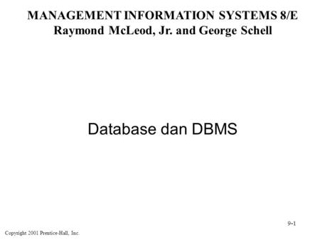 Database dan DBMS MANAGEMENT INFORMATION SYSTEMS 8/E Raymond McLeod, Jr. and George Schell Copyright 2001 Prentice-Hall, Inc. 9-1.