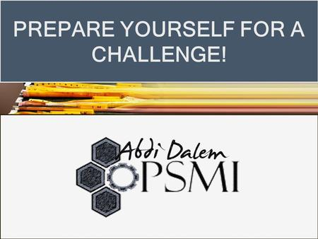 PREPARE YOURSELF FOR A CHALLENGE!. RECRUITMENT STAGE ABDI DALEM PSMI Administration Screening Technical Competence Soft Competence Final Project Review.