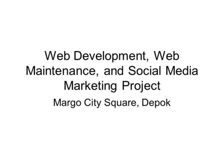 Web Development, Web Maintenance, and Social Media Marketing Project Margo City Square, Depok.