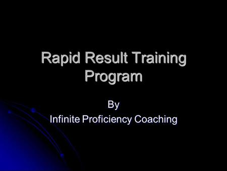Rapid Result Training Program By Infinite Proficiency Coaching.