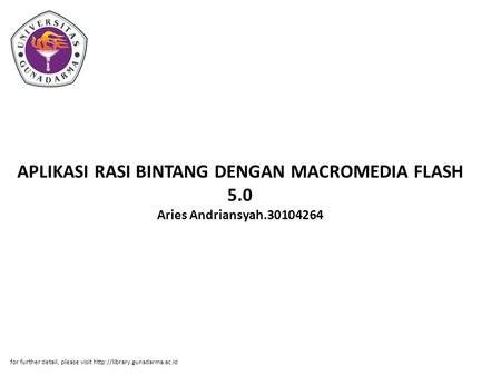 APLIKASI RASI BINTANG DENGAN MACROMEDIA FLASH 5.0 Aries Andriansyah.30104264 for further detail, please visit