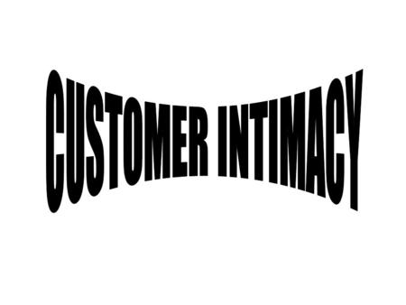 CUSTOMER INTIMACY.
