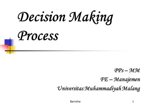 Bamisha1 Decision Making Process PPs – MM FE – Manajemen Universitas Muhammadiyah Malang.